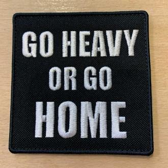 Nášivka Go Heavy Or Go Home - 85 x 85 mm se suchým zipem